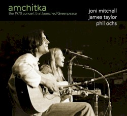 Amchitka: The 1970 Concert That Launched Greenpeace by Joni Mitchell ,   James Taylor  &   Phil Ochs