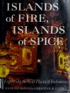 Cover of: Islands of fire, islands of spice: exploring the wild places of Indonesia